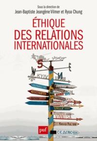 Jean-Baptiste Jeangène Vilmer et Ryoa Chung - Ethique des relations internationales - Problématiques contemporaines.