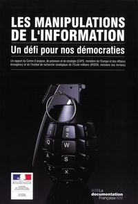 Jean-Baptiste Jeangène Vilmer et Alexandre Escorcia - Les manipulations de l'information - Un défi pour nos démocraties.