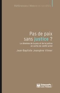 Jean-Baptiste Jeangène Vilmer - Pas de paix sans justice ? - Le dilemme de la paix et de la justice en sortie de conflit armé.
