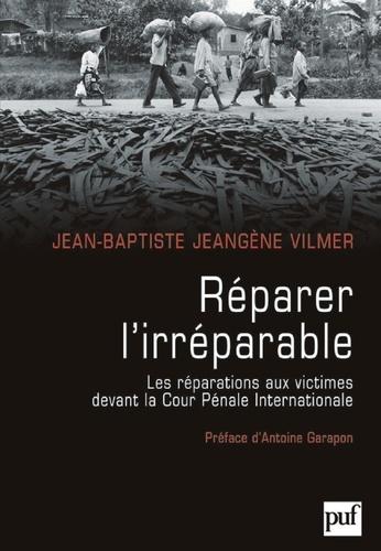 Réparer l'irréparable. Les répérations aux victimes devant la Cour pénale internationale