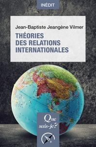 Jean-Baptiste Jeangène Vilmer - Théories des relations internationales.