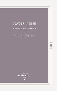 Jean-Baptiste Jeener - L'Avoir aimée.
