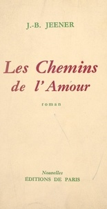 Jean Baptiste Jeener - Les chemins de l'amour.