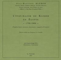 Jean-Baptiste Kleber - L'état-major de Kleber en Egypte 1798-1800 - D'après leurs carnets, journaux, rapports & notes.
