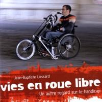 Jean-Baptiste Laissard - Vies en roue libre - Un autre regard sur le handicap.