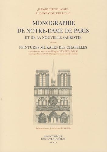 Monographie de Notre-Dame de Paris et de la nouvelle sacristie. Suivi des Peintures murales des chapelles de Notre-Dame de Paris - Jean-Baptiste Lassus,Eugène Viollet-le-Duc