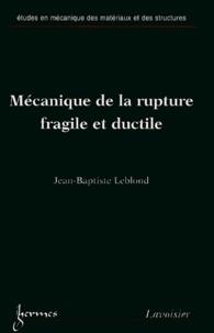 Mécanique de la rupture fragile et ductile - Jean-Baptiste Leblond |