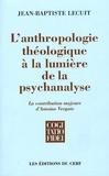 Jean-Baptiste Lecuit - L'anthropologie théologique à la lumière de la psychanalyse - La contribution majeure d'Antoine Vergote.