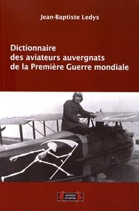 Jean-Baptiste Ledys - Dictionnaire des aviateurs auvergnats de la Première Guerre mondiale.