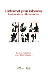 Jean-Baptiste Legavre - L'informel pour informer - Les journalistes et leurs sources.