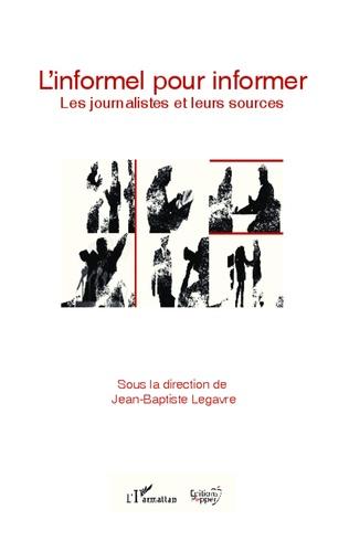 L'informel pour informer. Les journalistes et leurs sources