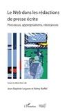 Jean-Baptiste Legavre et Rémy Rieffel - Le Web dans les rédactions de presse écrite - Processus, appropriations, résistances.