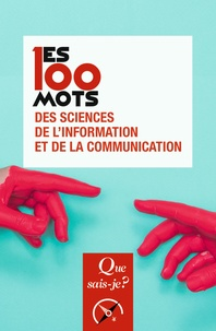 Jean-Baptiste Legavre et Rémy Rieffel - Les 100 mots des sciences de l'information et de la communication.