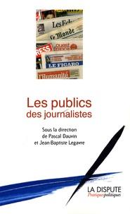 Jean-Baptiste Legavre et Pascal Dauvin - Les publics des journalistes.