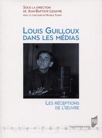 Jean-Baptiste Legavre - Louis Guilloux dans les médias - Les réceptions de l'oeuvre.