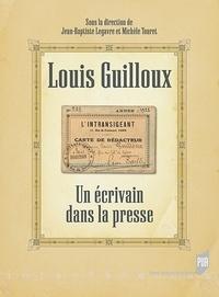 Jean-Baptiste Legavre et Michèle Touret - Louis Guilloux - Un écrivain dans la presse.
