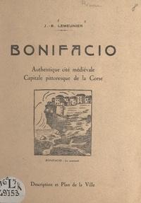 Jean-Baptiste Lemeunier - Bonifacio - Authentique cité médiévale, capitale pittoresque de la Corse. Description et plan de la ville.