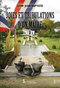 Jean-Baptiste Leon - Joies et tribulations d'un maire.