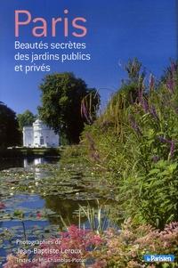 Jean-Baptiste Leroux - Paris - Beautés secrètes des jardins publics et privés.
