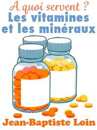 Jean-Baptiste Loin - A quoi servent les vitamines et les minéraux ?.