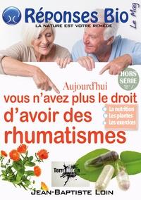 Jean-Baptiste Loin - Aujourd'hui vous n'avez plus le droit d'avoir des rhumatismes.