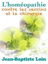 Jean-Baptiste Loin - L'homéopathie contre les vaccins et la chirurgie.