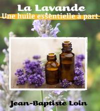 Jean-Baptiste Loin - La Lavande, une huile essentielle à part.