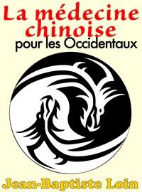 Jean-Baptiste Loin - La médecine chinoise pour les Occidentaux.