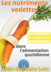 Jean-Baptiste Loin - Les nutriments vedettes dans l'alimentation quotidienne.