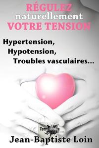 Jean-Baptiste Loin - Régulez naturellement votre tension.