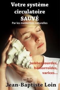Jean-Baptiste Loin - Votre système circulatoire sauvé avec les médecines naturelles.