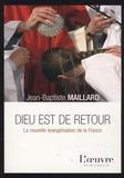 Jean-Baptiste Maillard - Dieu est de retour - La nouvelle évangélisation de la France.