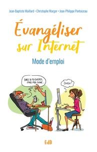 Jean-Baptiste Maillard et Christophe Marger - Evangéliser sur Internet - Mode d'emploi.