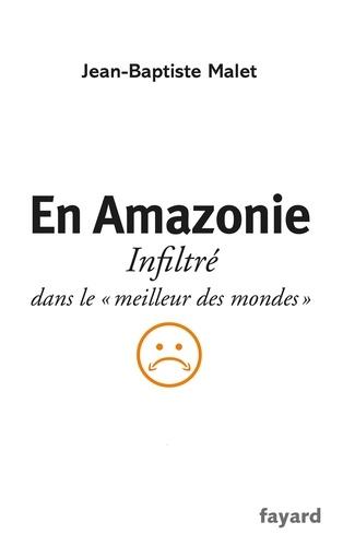 """Jean-Baptiste Malet - En Amazonie - infiltré dans le """"meilleur des mondes""""."""