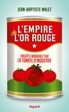 Jean-Baptiste Malet - L'empire de l'or rouge - Enquête mondiale sur la tomate d'industrie.