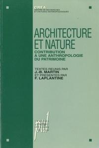 Jean-Baptiste Martin et François Laplantine - Architecture et nature - Contribution à une anthropologie du patrimoine.