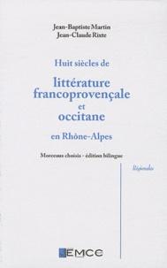 Jean-Baptiste Martin et Jean-Claude Rixte - Huit siècles de littérature francoprovençale et occitane en Rhône-Alpes - Edition bilingue.