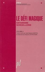 Jean-Baptiste Martin et Massimo Introvigne - Le défi magique - Tome 2, Satanisme, Sorcellerie.