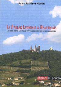 Jean-Baptiste Martin - Le parler lyonnais & beaujolais - Les deux cents mots les plus typiques expliqués et illustrés.
