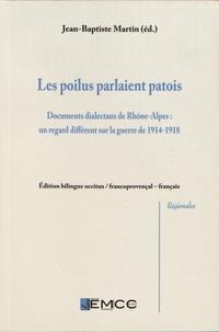 Jean-Baptiste Martin - Les poilus parlaient patois - Documents dialectaux de Rhône-Alpes : un regard différent sur la guerre de 1914-1918.