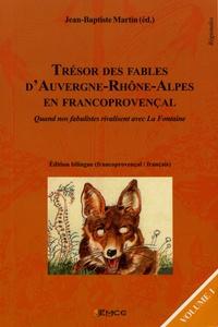 Jean-Baptiste Martin - Trésor des fables d'Auvergne-Rhône-Alpes en francoprovençal - Quand nos fabulistes rivalisent avec La Fontaine Volume 1, édition bilingue.