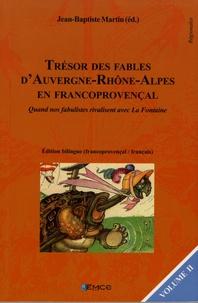 Jean-Baptiste Martin - Trésor des fables d'Auvergne-Rhône-Alpes en francoprovençal - Quand nos fabulistes rivalisent avec La Fontaine Volume 2, édition bilingue.