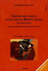 Jean-Baptiste Martin - Trésor des fables d'Auvergne-Rhône-Alpes en occitan - Quand nos fabulistes rivalisent avec La Fontaine Volume 1.