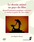 Jean-Baptiste Massuet - Le dessin animé au pays du film - Quand l'animation graphique rencontre le cinéma en prises de vues réelles.