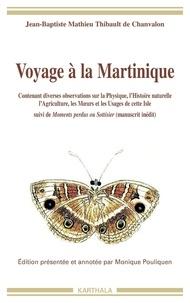 Jean-Baptiste-Mathieu Thibault de Chanvalon - Voyage à la Martinique (1751-1756) - contenant diverses observations sur la physique, l'histoire naturelle, l'agriculture, les moeurs et les usages de cette isle suivi de Moments perdus ou sottisier.