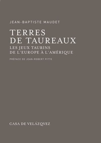 Jean-Baptiste Maudet - Terres de taureaux - Les jeux taurins de l'Europe à l'Amérique.