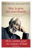 Jean-Baptiste Miguel - Moi, le père des sans-famille - Mon combat pour les enfants d'Haïti.