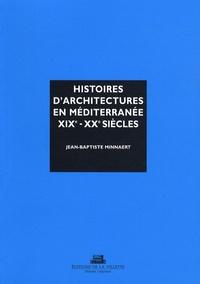 Jean-Baptiste Minnaert - Histoires d'architectures en Méditerranée XIXe et XXe siècles - Ecrire l'histoire d'un héritage bâti.
