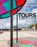 Jean-Baptiste Minnaert et Luc Boegly - Tours, métamorphoses d'une ville - Architecture et urbanisme XIXe-XXIe siècles.