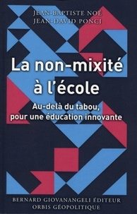 Jean-Baptiste Noé et Jean-David Ponci - La non-mixité à l'école - Au-delà du tabou, pour une éducation innovante.
